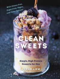 Clean Sweets : Simple, High-Protein Desserts for One: with Gluten-Free, Sugar-Free, Vegan, and Paleo Options