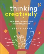 Thinking Creatively : New Ways to Unlock Your Visual Imagination (2ND)