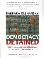 Democracy Detained : Secret, Unconstitutional Practices in the U.S. War on Terror