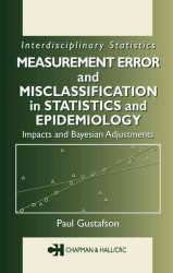 Measurement error and misclassification in statistics and epidemiology impacts and Bayesian adjustments Interdisciplinary statistics