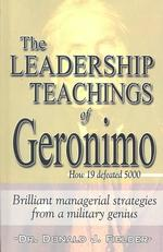 The Leadership Teachings of Geronimo : How 19 Can Defeat 5000