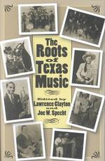 The Roots of Texas Music (Centennial Series of the Association of Former Students, Texas A&m University)