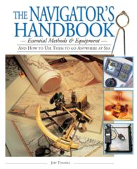Navigator's Handbook : Essential Methods and Equipment--And How to Use Them to Go Anywhere at Sea
