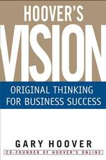 Hoover's Vision : Original Thinking for Business Success