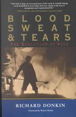 Blood, Sweat and Tears : The Evolution of Work (Reprint)