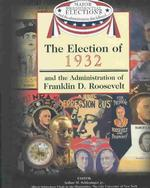 The Election of 1932 and the Administration of Franklin D. Roosevelt (Major Presidential Elections and the Administrations That Followed)