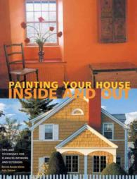 Painting Your House inside and Out : Tips and Techniques for Flawless Interiors and Exteriors