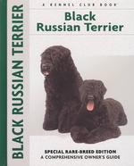 Black Russian Terrier : Special Rare-Breed Edition : a Comprehensive Owner's Guide (Comprehensive Owner's Guide)