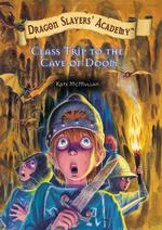 Class Trip to the Cave of Doom (Dragon Slayers' Academy)