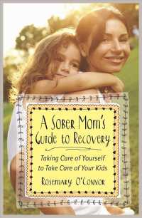 A Sober Mom's Guide to Recovery : Taking Care of Yourself to Take Care of Your Kids