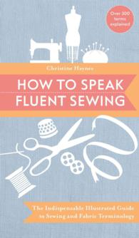 How to Speak Fluent Sewing : The indispensable illustrated guide to sewing and fabric terminology