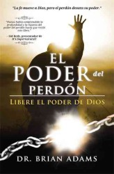 El Poder del Perdon / the Power of Forgiveness : Libere El Poder De Dios (Reprint)