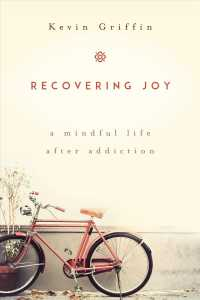 Recovering Joy : A Mindful Life after Addiction