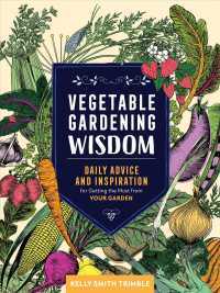 Vegetable Gardening Wisdom : Daily Advice and Inspiration for Getting the Most from Your Garden