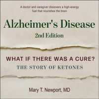 Alzheimer's Disease : What If There Was a Cure?: the Story of Ketones (Unabridged)