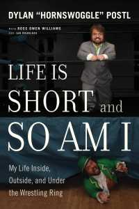 Life Is Short and So Am I : My Life Inside, Outside, and under the Wrestling Ring