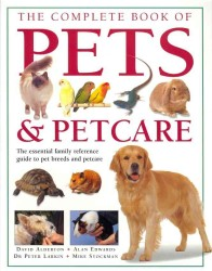 The Complete Book of Pets & Petcare : The Essential Family Reference Guide to Pet Breeds and Petcare (1ST)