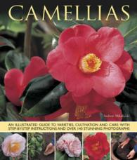 Camellias : An Illustrated Guide to Varieties, Cultivation and Care, with Step-by-Step Instructions and over 140 Stunning Photographs