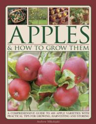Apples & How to Grow Them : A Comprehensive Guide to 400 Apple Varieties with Practical Tips for Growing, Harvesting and Storing