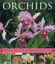 Orchids : An Illustrated Guide to Varieties, Cultivation and Care, with Step-by-Step Instructions and over 150 Beautiful Photographs (Reprint)