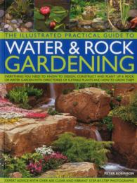 The Illustrated Practical Guide to Water & Rock Gardening : Everything You Need to Know to Design, Construct and Plant Up a Rock or Water Garden with