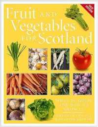 Fruit and Vegetables for Scotland : What to Grow and How to Grow It