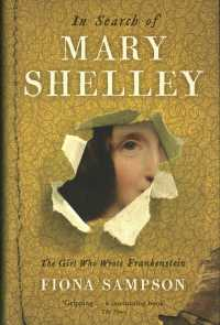 In Search of Mary Shelley: the Girl Who Wrote Frankenstein -- Hardback