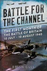 battle for the channel the first month of the battle of britain
