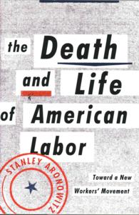 S.アロノヴィッツ著/アメリカ労働運動の死と再生<br>The Death and Life of American Labor : Toward a New Worker's Movement