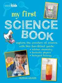 My First Science Book : Explore the Wonders of Science with This Fun-filled Guide: Kitchen-Sink Chemistry, Fantastic Physics, Backyard Biology