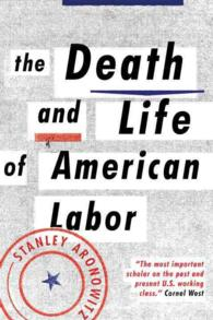 S.アロノヴィッツ著/アメリカ労働運動の死と再生<br>The Death and Life of American Labor : Toward a New Workers' Movement (Reprint)