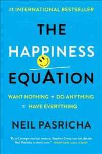 Happiness Equation : Want Nothing + Do Anything = Have Everything -- Paperback / softback