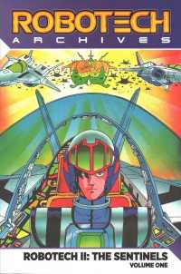 Robotech Archives 1 : Robotech II: the Sentinels (Robotech Archives Sentinels)