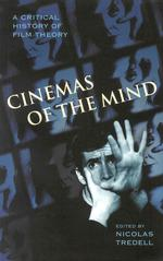 Cinemas of the Mind : A Critical History of Film Theory