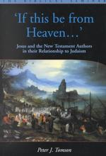 If This Be from Heaven... : Jesus and the New Testament Authors in Their Relationship to Judaism
