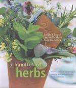 A Handful of Herbs : Inspiring Ideas for Gardening, Cooking, and Decorating Your Home with Herbs