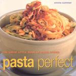 Pasta Perfect : The Great Little Book of Pasta Dishes