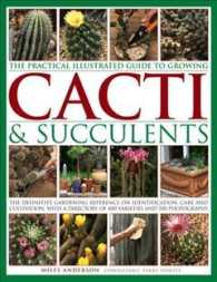 The Practical Illustrated Guide to Growing Cacti & Succulents : The Definitive Gardening Reference on Identification, Care and Cultivation, with a Dir (ILL)