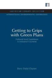 Getting to Grips with Green Plans : National-level Experience in Industrial Countries (Earthscan Library Collection: International Environmental Gover