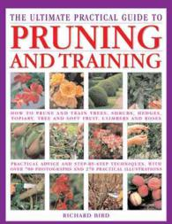 The Ultimate Practical Guide to Pruning and Training : How to Prune and Train Trees, Shrubs, Hedges, Topiary, Tree and Soft Fruit, Climbers and Roses (Reprint)