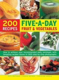 200 Recipes Five-a-Day Fruit & Vegetable : How to Achieve Your Recommended Daily Minimum, with Tempting Recipes Shown in 1300 Step-by-Step Photographs