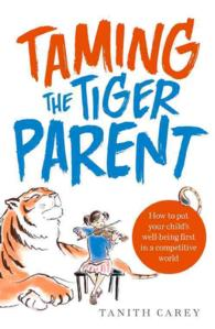 Taming the Tiger Parent : How to Put Your Child's Well-being First in a Competitive World