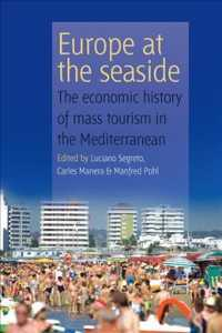 Europe at the Seaside : The Economic History of Mass Tourism in the Mediterranean