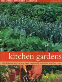 Kitchen Gardens : The Green-Fingered Gardener: the Definitive Step-by-Step Guide to Growing Vegetables, Fruit and Herbs (Reprint)