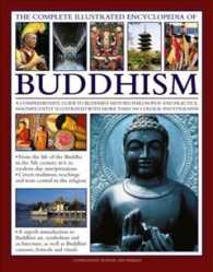 The Complete Illustrated Encyclopedia of Buddhism : A Comprehensive Guide to Buddhist History, Philosophy and Practice, Magnificently Illustrated with
