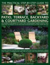 The Practical Step-by-Step Guide to Patio, Terrace, Backyard & Courtyard Gardening : An Inspiring Sourcebook of Classic and Contemporary Garden Design