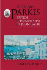 Sir Harry Parkes : British Representative in Japan 1865-83 (Meiji Japan Series, No 2)