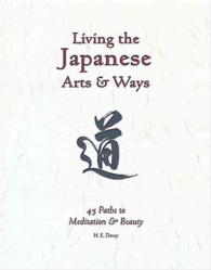 Living the Japanese Arts & Ways : 45 Paths to Meditation & Beauty (Michi, Japanese Arts and Ways, V. 4)