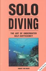 Solo Diving : The Art of Underwater Self-Sufficiency (2ND)