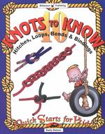 40 Knots to Know : Hitchs, Loops, Bends and Binding (Quick Starts for Kids!)